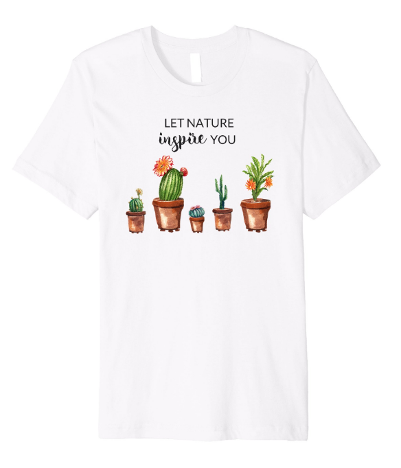 Let Nature Inspire You Gardening Cactus Succulents T-Shirt