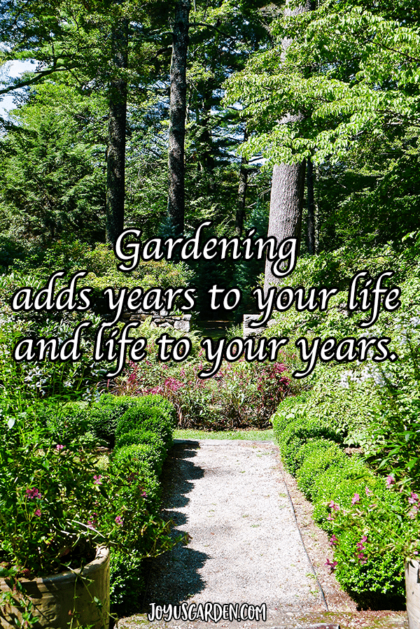a wooded garden with the quote that reads gardening adds years to your life and life to your years